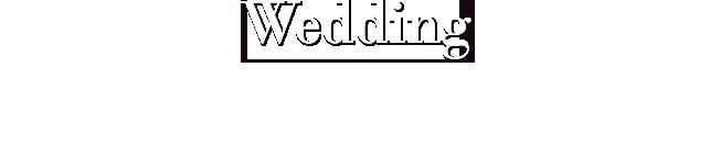 Wedding - すべてはおふたりの最高の一日のために